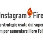 Instagram on Fire Recensione ed Opinioni – Come aumentare follower Guadagnare con Instagram